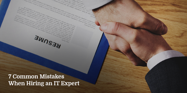 7 Common Mistakes When Hiring an IT Expert