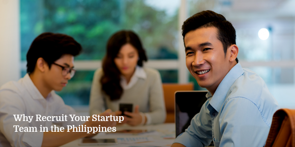Why Recruit Your Startup Team in the Philippines