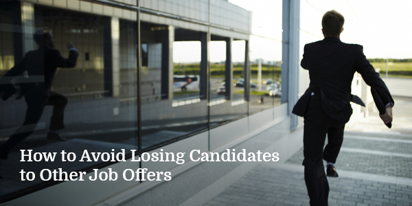 How to Avoid Losing Candidates to Other Job Offers