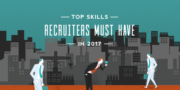 Top Skills Recruiters Must Have in 2017