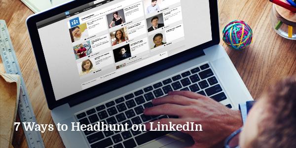 7 Ways to Headhunt on LinkedIn