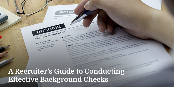 A Recruiter's Guide to Conducting Effective Background Checks