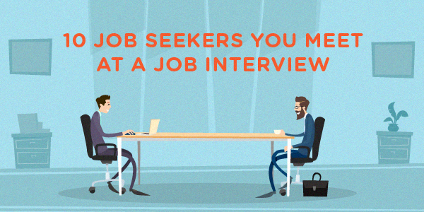 10 Job Seekers You Meet At a Job Interview