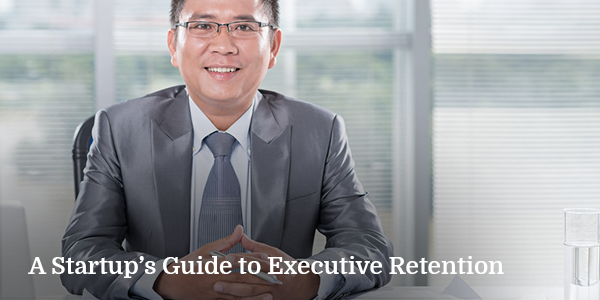 A-Startup's-Guide-to-Executive-Retention