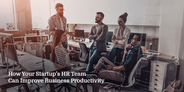 How-Your-Startup's-HR-Team-Can-Improve-Business-Productivity