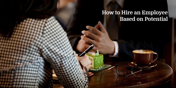 How-to-Hire-an-Employee-Based-on-Potential