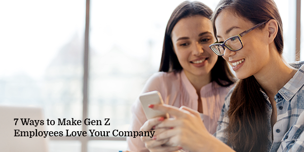 7 Ways to Make Gen Z Employees Love Your Company