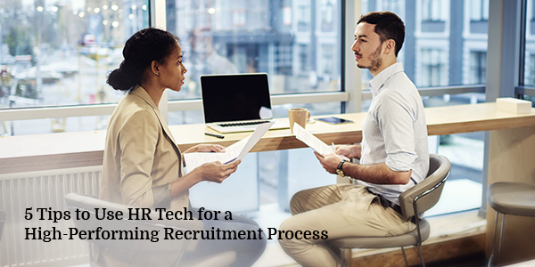 5 Tips to Use HR Tech for a High-Performing Recruitment Process