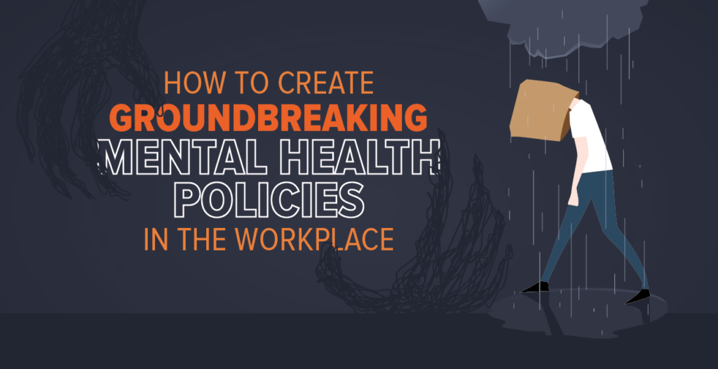 How to Create Groundbreaking Mental Health Policies in the Workplace
