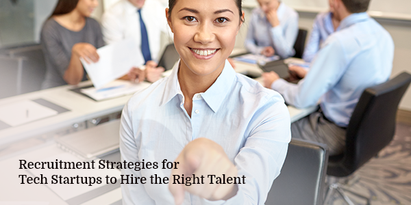 Recruitment Strategies for Tech Startups to Hire the Right Talent