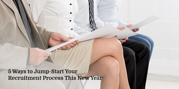 5 Ways to Jump-Start Your Recruitment Process This New Year