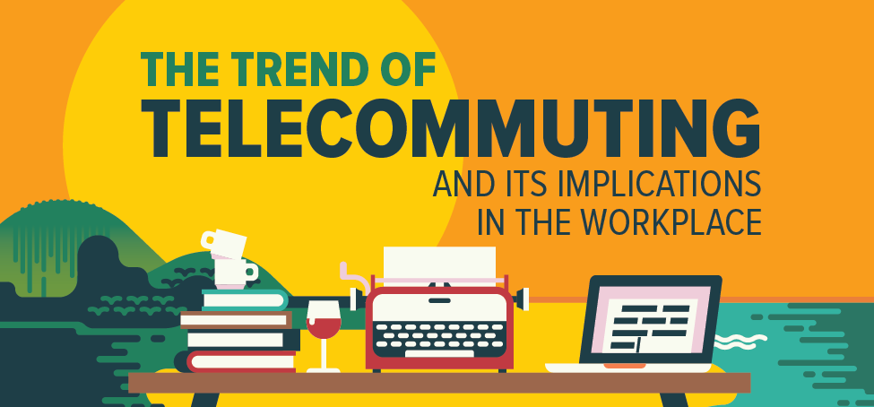 The Trend of Telecommuting and Its Implications in the Workplace