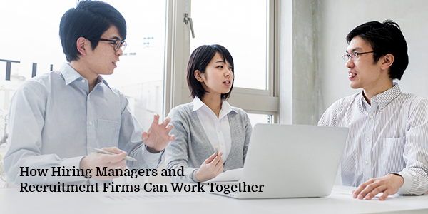 How Hiring Managers and Recruitment Firms Can Work Together