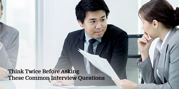 Think-Twice-Before-Asking-These-Common-Interview-Questions
