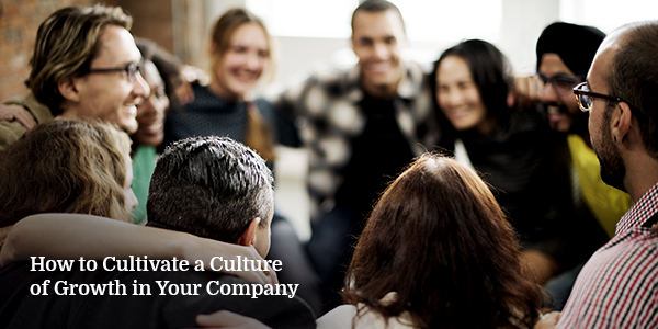 How to Cultivate a Culture of Growth in Your Company