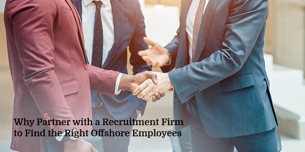 Why Partner with a Recruitment Firm to Find the Right Offshore Employees