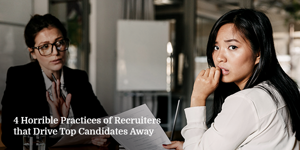 Horrible Practices of Recruiters that Drive Top Candidates Away