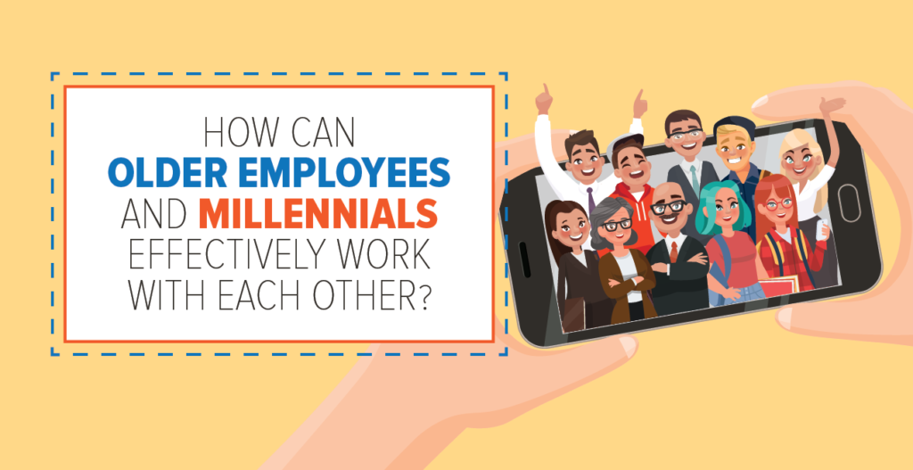How Can Older Employees and Millennials Effectively Work with Each Other