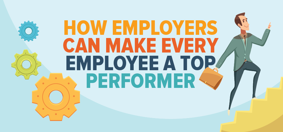 How Employers Can Make Every Employee A Top Performer