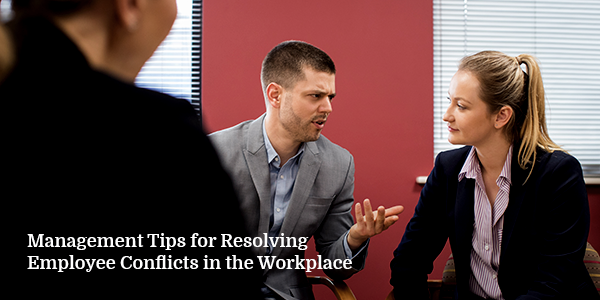 Management Tips for Resolving Employee Conflicts in the Workplace