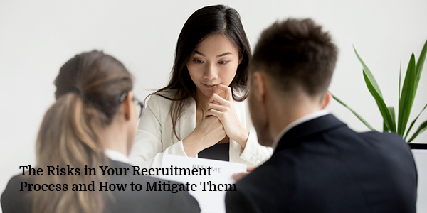 The Risks in Your Recruitment Process and How to Mitigate Them