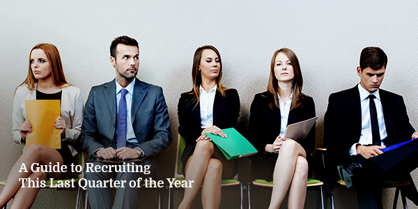 A Guide to Recruiting This Last Quarter of the Year