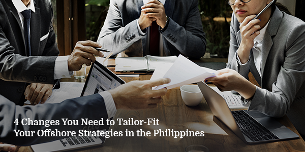 4 Changes You Need to Tailor-Fit Your Offshore Strategies in the Philippines