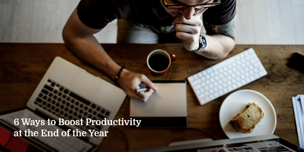6 Ways to Boost Productivity at the End of the Year