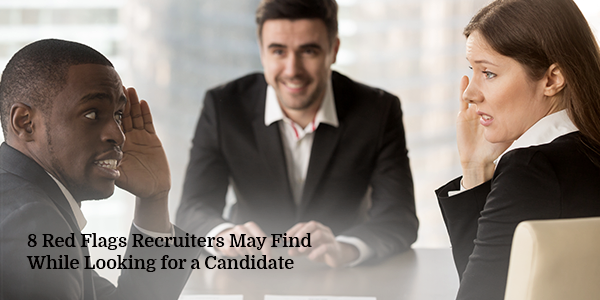 8 Red Flags Recruiters May Find While Looking for a Candidate