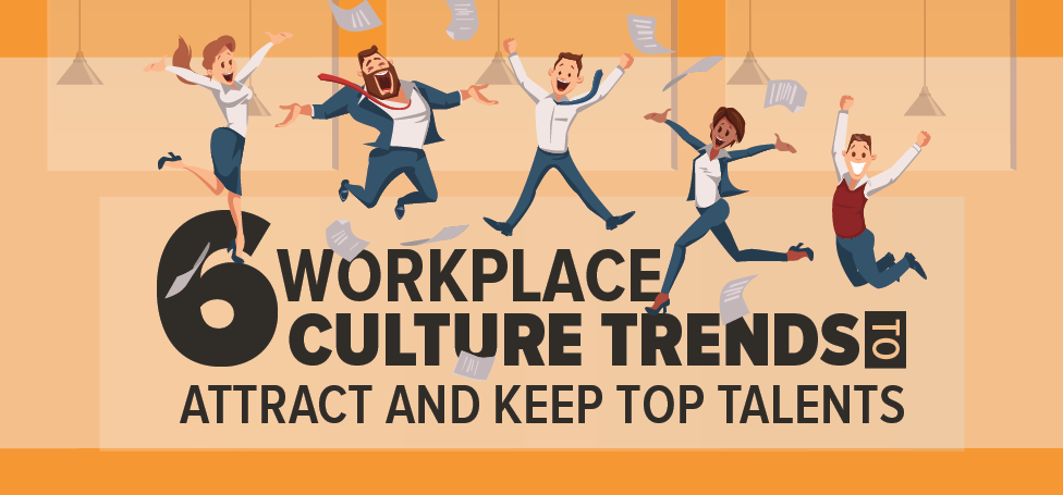 6 Workplace Culture Trends to Attract and Keep Top Talents