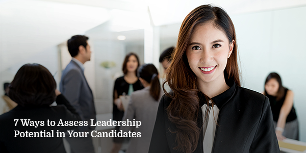 7 Ways to Assess Leadership Potential in Your Candidates