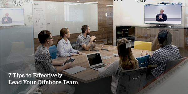 7 Tips to Effectively Lead Your Offshore Team