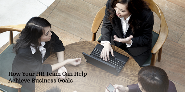 How Your HR Team Can Help Achieve Business Goals