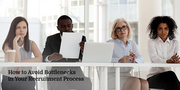 How to Avoid Bottlenecks in Your Recruitment Process
