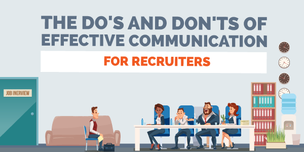 The Do's and Don'ts of Effective Communication for Recruiters