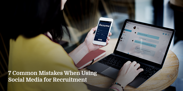 7 Common Mistakes When Using Social Media for Recruitment