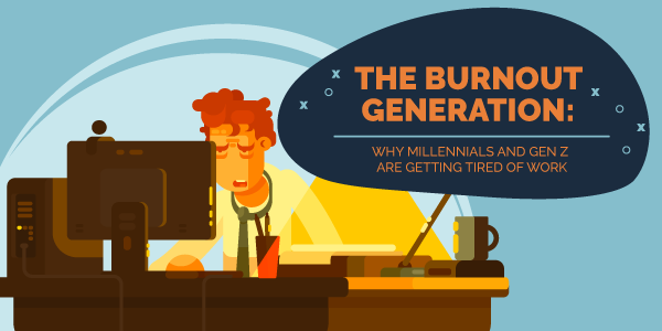 The Burnout Generation Why Millennials and Gen Z Are Getting Tired of Work
