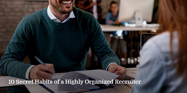 10 Secret Habits of a Highly Organized Recruiter