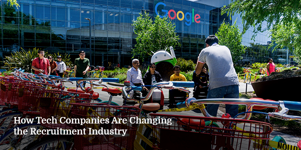 How Tech Companies Are Changing the Recruitment Industry