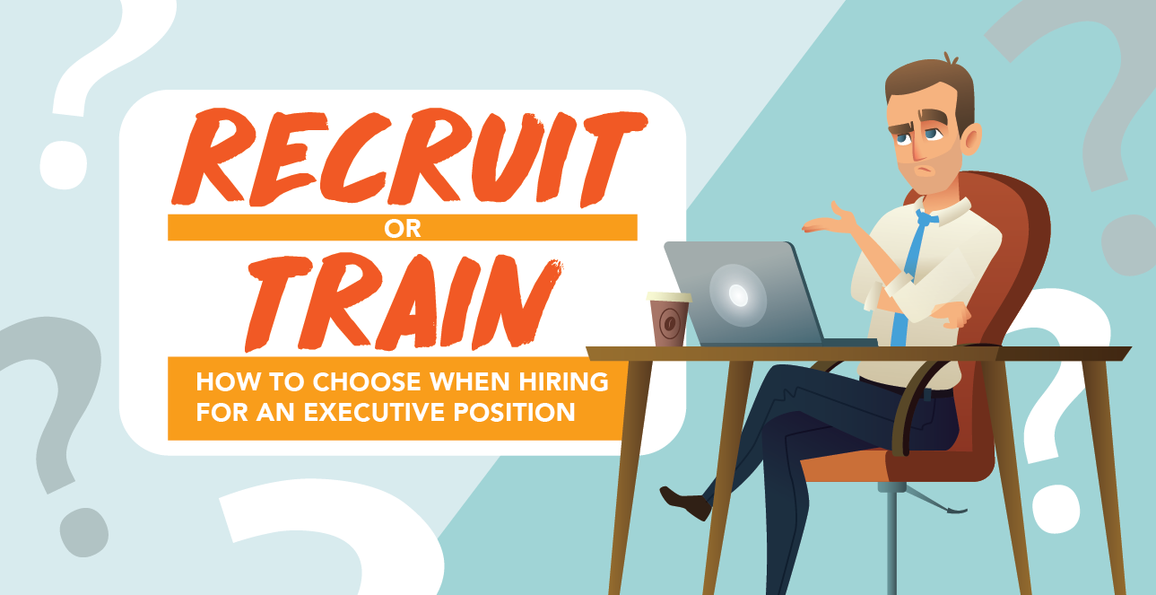 Recruit or Train: How to Choose When Hiring for an Executive Position