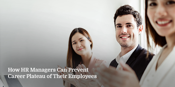 How HR Managers Can Prevent Career Plateau of Their Employees