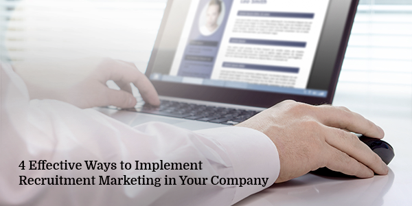 4 Effective Ways to Implement Recruitment Marketing in Your Company