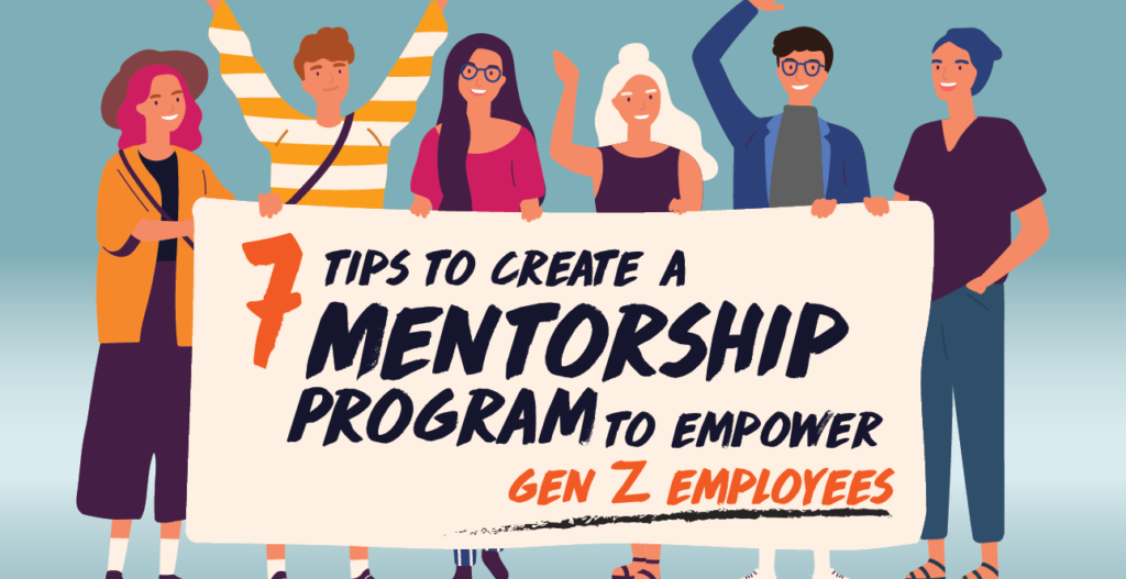7 Tips to Create a Mentorship Program to Empower Gen Z Employees