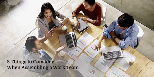 8 Things to Consider When Assembling a Work Team