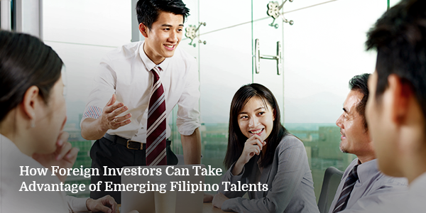 How Foreign Investors Can Take Advantage of Emerging Filipino Talents