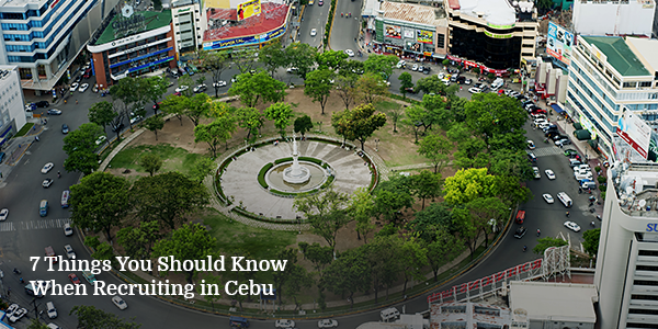 7 Things You Should Know When Recruiting in Cebu