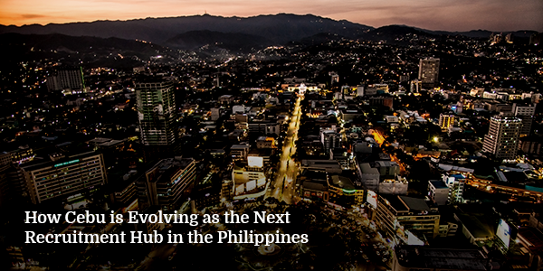How Cebu is Evolving as the Next Recruitment Hub in the Philippines