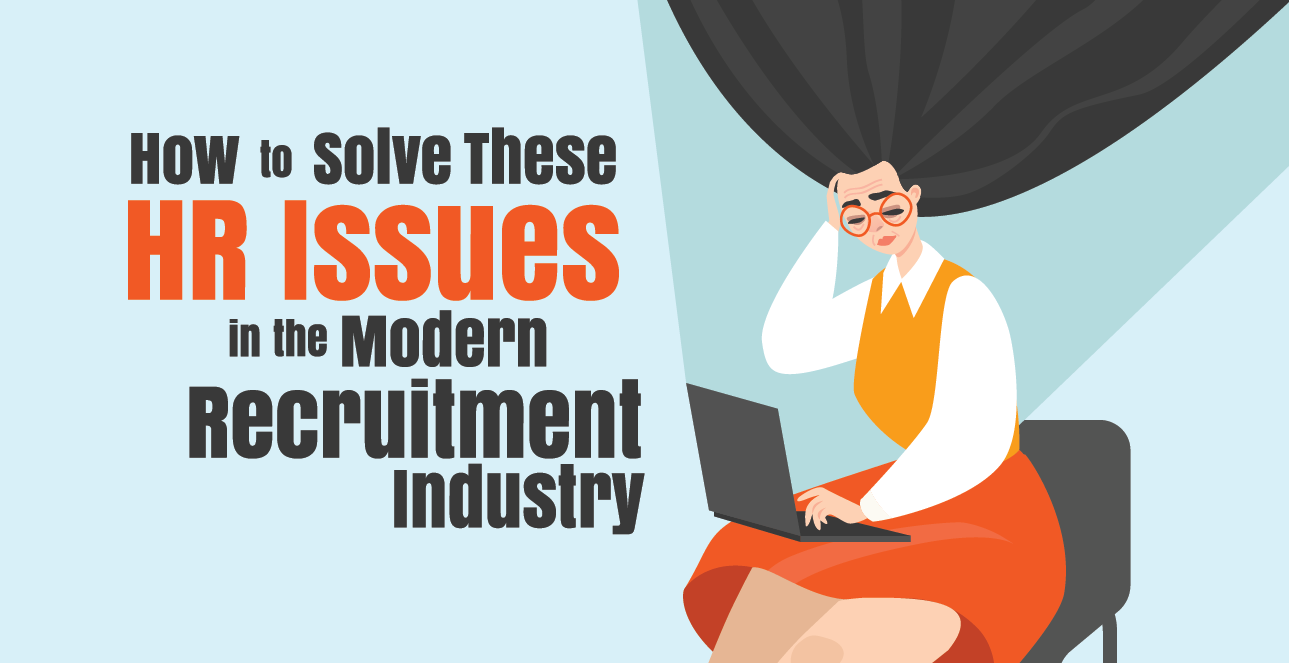 How to Solve These HR Issues in the Modern Recruitment Industry