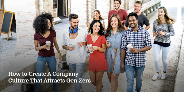 How to Create A Company Culture That Attracts Gen Zers