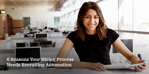 6 Reasons Your Hiring Process Needs Recruiting Automation